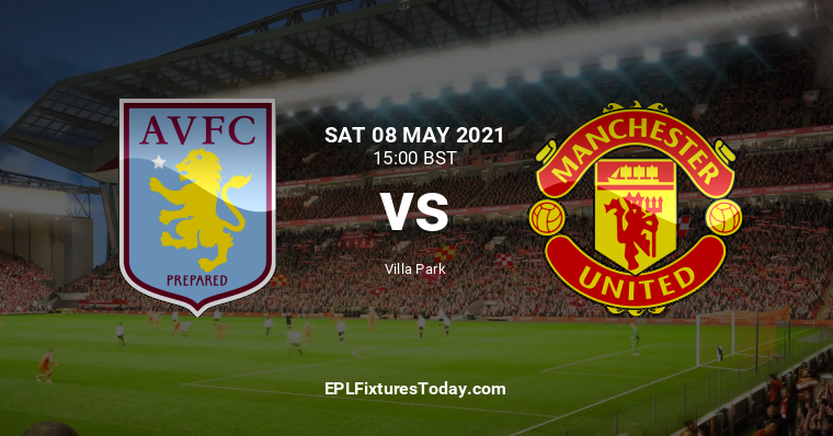Sat 08 May 2021: Aston Villa vs Manchester United ...